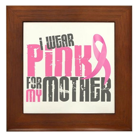 I Wear Pink For My Mother 6.2 Framed Tile