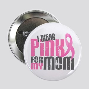 """I Wear Pink For My Mom 6.2 2.25"""" Button"""