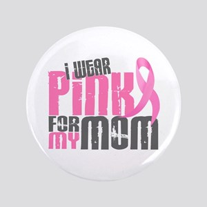 """I Wear Pink For My Mom 6.2 3.5"""" Button"""
