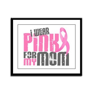 I Wear Pink For My Mom 6.2 Framed Panel Print