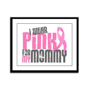 I Wear Pink For My Mommy 6.2 Framed Panel Print