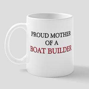 Proud Mother Of A BOAT BUILDER Mug