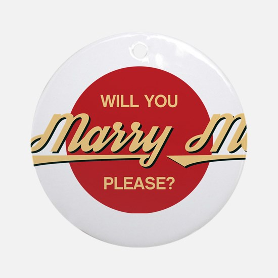 Will you marry me please? Round Ornament