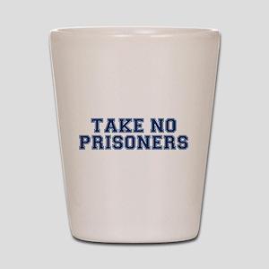 TAKE NO PRISONERS Shot Glass