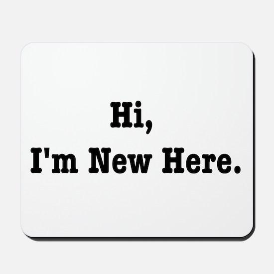 Hi, I'm New Here Mousepad