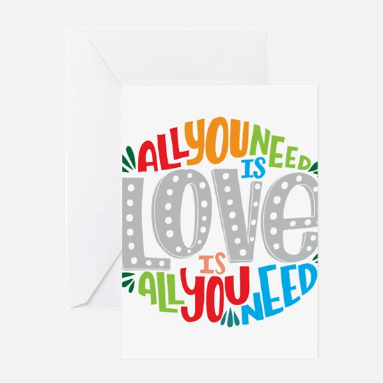 All you need is love is all you nee Greeting Cards