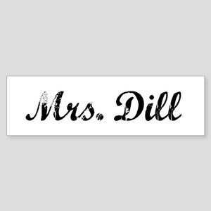 Mrs. Dill Bumper Sticker