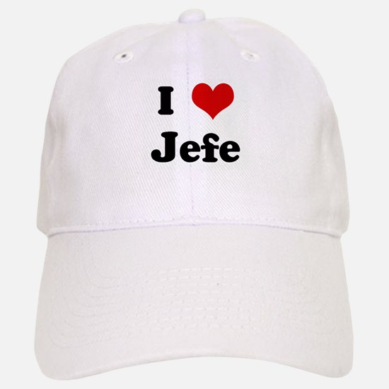 I Love Jefe Baseball Baseball Cap