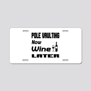 Pole Vaulting Now Wine Late Aluminum License Plate
