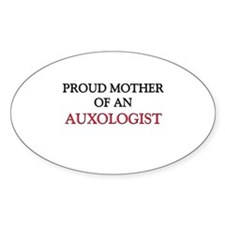 Proud Mother Of An AUXOLOGIST Oval Sticker