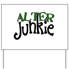 Alter Junkie Yard Sign