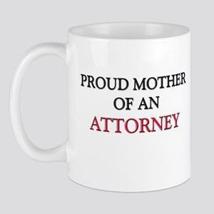 Proud Mother Of An ATTORNEY Mug