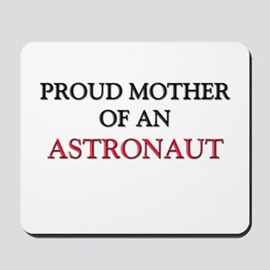 Proud Mother Of An ASTRONAUT Mousepad