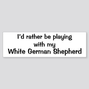 Be with my White German Sheph Bumper Sticker
