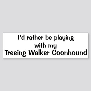 Be with my Treeing Walker Coo Bumper Sticker