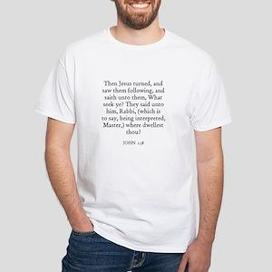 JOHN 1:38 White T-Shirt