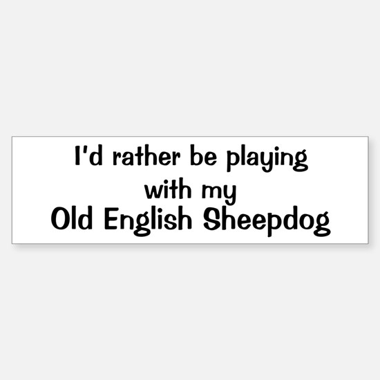 Be with my Old English Sheepd Bumper Bumper Bumper Sticker