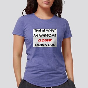 awesome closer T-Shirt