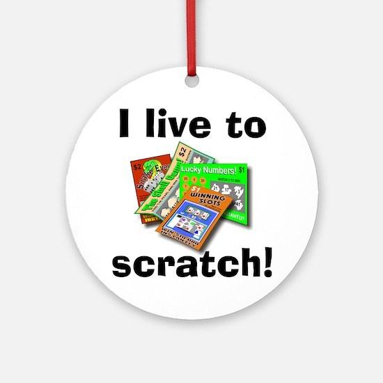 I Live to Scratch Ornament (Round)