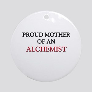 Proud Mother Of An ALCHEMIST Ornament (Round)