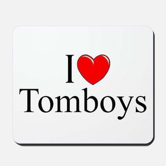 """""""I Love (Heart) Tomboys"""" Mousepad"""