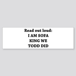 I Am Sofa King Re Todd Did Bumper Sticker