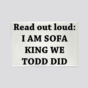 I Am Sofa King Re Todd Did Rectangle Magnet