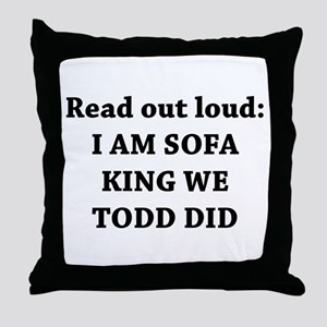 I Am Sofa King Re Todd Did Throw Pillow
