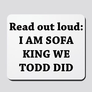 I Am Sofa King Re Todd Did Mousepad