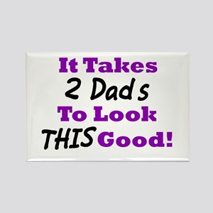 It Takes 2 Dads To Look This Good Rectangle Magnet