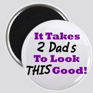 It Takes 2 Dads To Look This Good Magnet