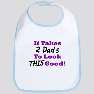 It Takes 2 Dads To Look This Good Bib