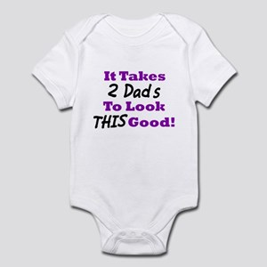 It Takes 2 Dads To Look This Good Infant Bodysuit