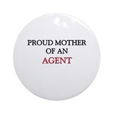Proud Mother Of An AGENT Ornament (Round)