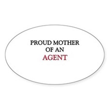 Proud Mother Of An AGENT Oval Sticker