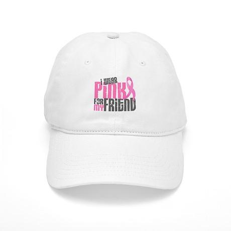 I Wear Pink For My Friend 6.2 Cap
