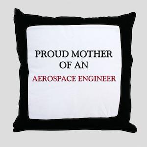 Proud Mother Of An AEROSPACE ENGINEER Throw Pillow
