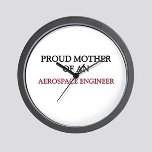 Proud Mother Of An AEROSPACE ENGINEER Wall Clock