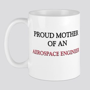 Proud Mother Of An AEROSPACE ENGINEER Mug