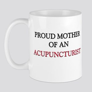 Proud Mother Of An ACUPUNCTURIST Mug