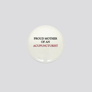 Proud Mother Of An ACUPUNCTURIST Mini Button