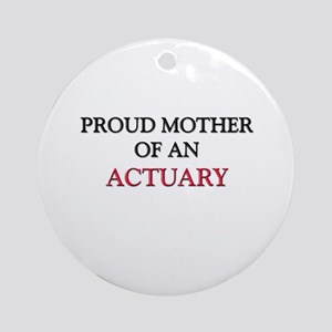 Proud Mother Of An ACTUARY Ornament (Round)