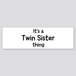 Its a Twin Sister thing Bumper Sticker