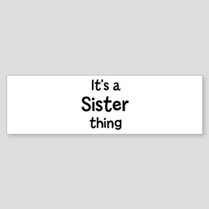 Its a Sister thing Bumper Sticker