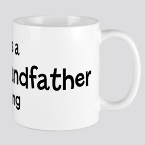 Its a Great Grandfather thing Mug