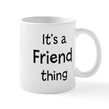 Its a Friend thing Mug