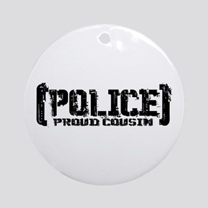 Police Proud Cousin Ornament (Round)