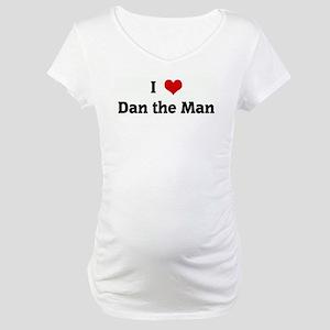 I Love Dan the Man Maternity T-Shirt