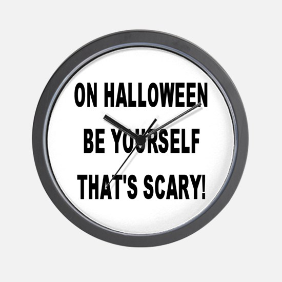 Be Yourself That's Scary! Wall Clock