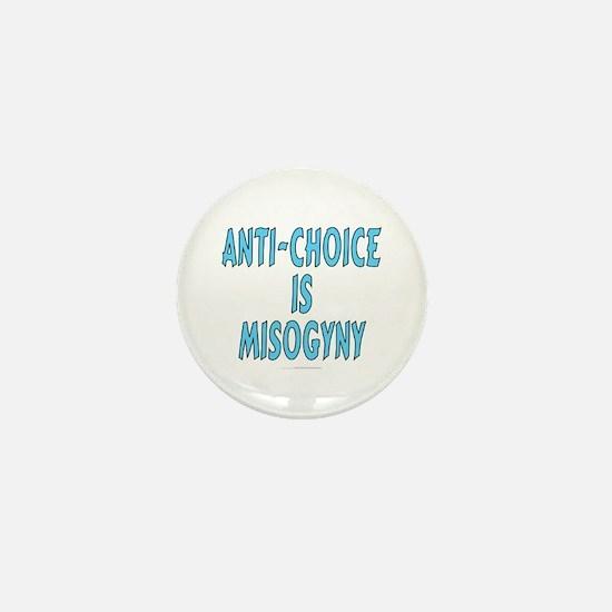 "Anti-choice is misogyny (1"" mini button)"